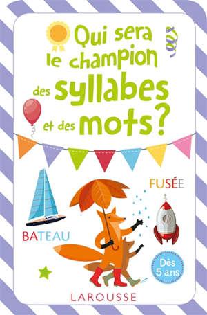 Qui sera le champion des syllabes et des mots ? : dès 5 ans