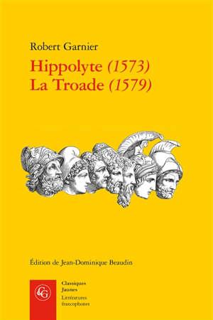 Hippolyte (1573); La Troade (1579)