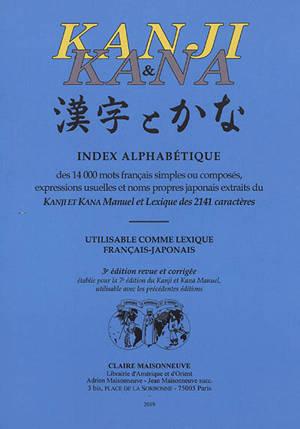Kanji & kana : index alphabétique des 14.000 mots français simples ou composés, expressions usuelles et noms propres japonais extraits du Kanji et kana manuel et lexique des 2.141 caractères : utilisable comme lexique français-japonais