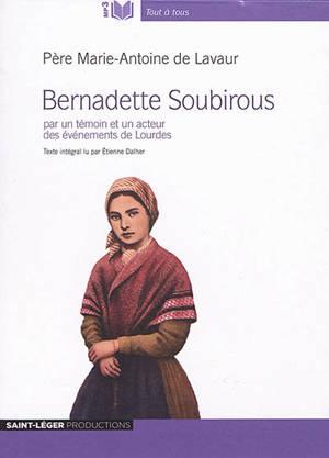 Bernadette Soubirous : par un témoin et un acteur des événements de Lourdes