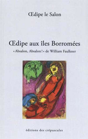 Oedipe aux îles Borromées : Absalon, Absalon ! de William Faulkner