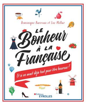 Le bonheur à la française : et si on avait déjà tout pour être heureux ?
