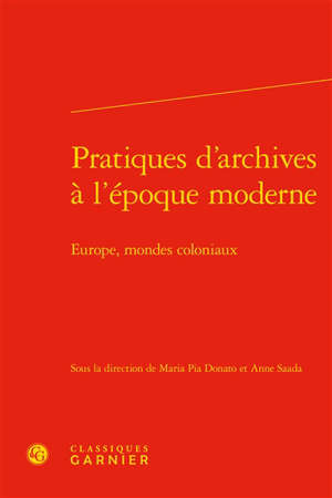 Pratiques d'archives à l'époque moderne : Europe, mondes coloniaux