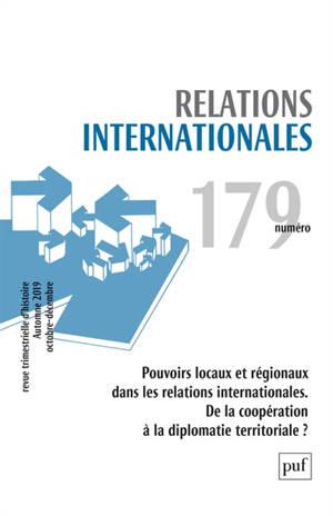 Relations internationales. n° 179, Pouvoirs locaux et régionaux dans les relations internationales : de la coopération à la diplomatie territoriale ?