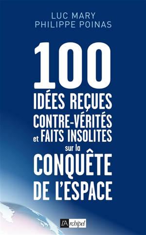 100 idées reçues, contrevérités et faits insolites sur la conquête de l'espace