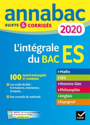 L'intégrale du bac ES 2020 : maths, SES, histoire géo, philosophie, anglais, espagnol : sujets & corrigés