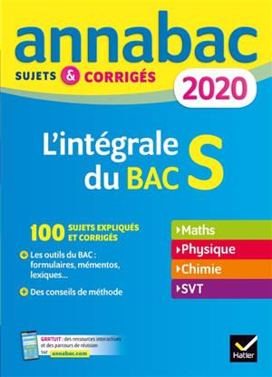 L'intégrale du bac S 2020 : maths, physique, chimie, SVT : sujets & corrigés