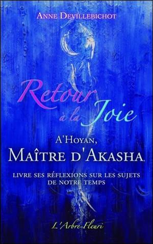 Retour à la joie : A'Hoyan, maître d'Akasha, livre ses réflexions sur les sujets de notre temps