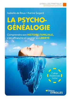 La psychogénéalogie : comprendre son histoire familiale, s'en affranchir et gagner en liberté
