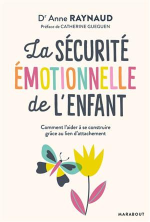 La sécurité émotionnelle de l'enfant : comment l'aider à se construire grâce au lien d'attachement