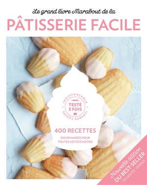 Le grand livre Marabout de la pâtisserie facile : 400 recettes gourmandes pour toutes les occasions