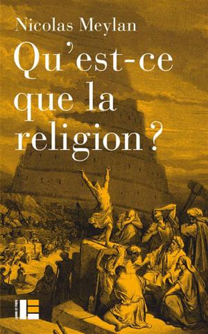 Qu'est-ce que la religion ? : onze auteurs, onze définitions