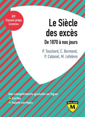 Le siècle des excès : de 1870 à nos jours. Volume 1