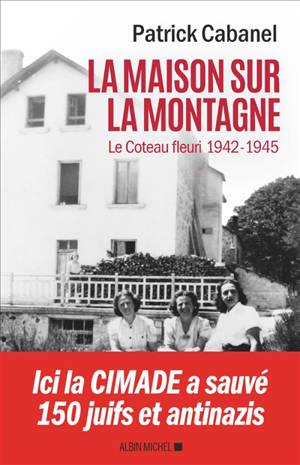 La maison sur la montagne : Le Coteau fleuri, 1942-1945