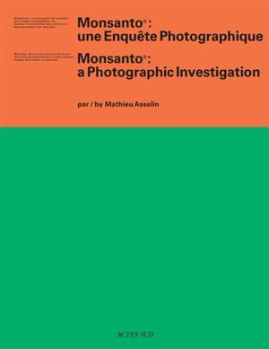 Monsanto : une enquête photographique = Monsanto : a photographic investigation