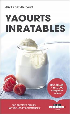 Yaourts inratables : 100 recettes faciles, naturelles et gourmandes