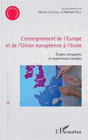 L'enseignement de l'Europe et de l'Union européenne à l'école : études comparées et expériences croisées