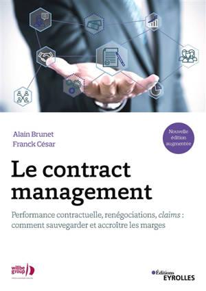 Le contract management : performance contractuelle, renégociations, claims : comment sauvegarder et accroître les marges