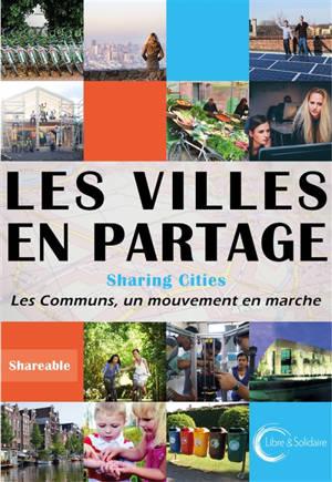 Les villes en partage : activer les communs urbains = Sharing cities