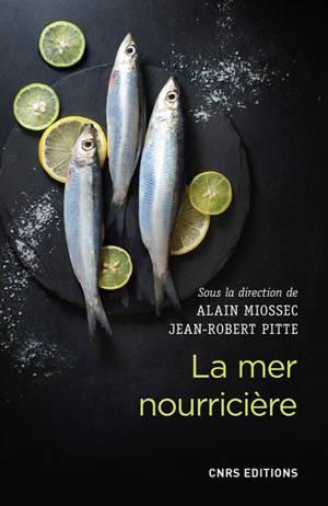 La mer nourricière : un défi millénaire : géographie gastronomique de la mer et gestion des ressources