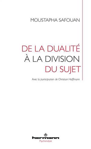 De la dualité à la division du sujet : logique de la psychanalyse
