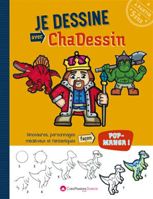 Je dessine avec Chadessin : dinosaures, personnages médiévaux et fantastiques : façon pop-manga !