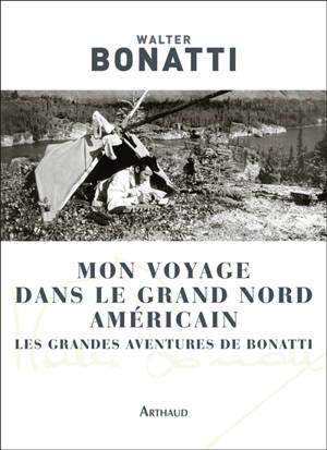 Mon voyage dans le Grand Nord américain : les grandes aventures de Bonatti
