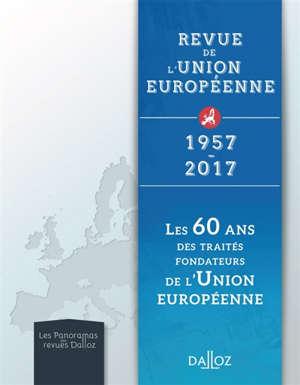 Revue de l'Union européenne : 1957-2017 : les 60 ans des traités fondateurs de l'Union européenne