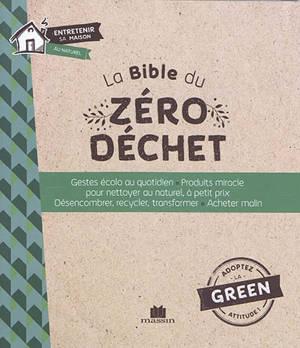 La bible du zéro déchet : gestes écolo au quotidien, produits miracle pour nettoyer au naturel, à petit prix, désencombrer, recycler, transformer, acheter malin