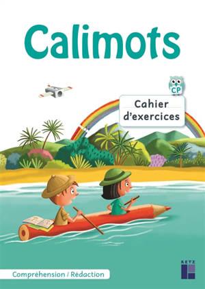 Calimots CP : cahier d'exercices pour comprendre et rédiger