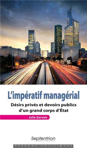 L'impératif managérial : désirs privés et devoirs publics d'un grand corps d'Etat