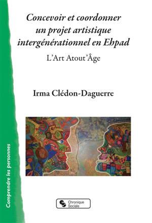 Concevoir et coordonner un projet artistique intergénérationnel en Ehpad : l'art atout'âge