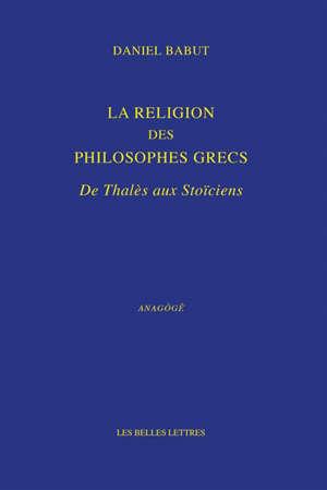 La religion des philosophes grecs : de Thalès aux stoïciens