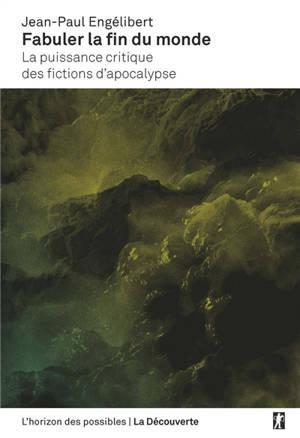Fabuler la fin du monde : La puissance critique des fictions d'apocalypse