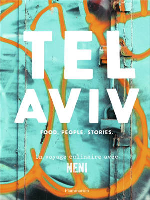 Tel Aviv : food, people, stories : un voyage culinaire avec Neni
