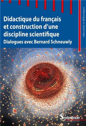 Didactique du français et construction d'une discipline scientifique : dialogues avec Bernard Schneuwly