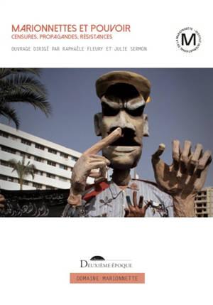 Marionnettes et pouvoir : censures, propagandes, résistances