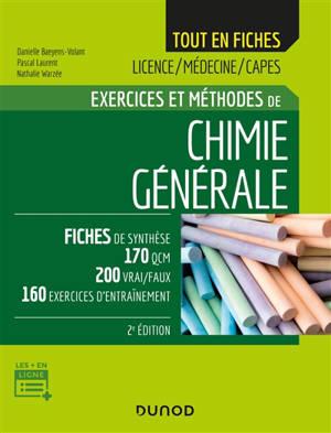 Exercices et méthodes de chimie générale : fiches de synthèse, 170 QCM, 200 vrai-faux, 160 exercices d'entraînement : licence, médecine, Capes