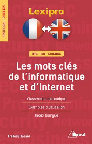 Les mots clés de l'informatique et d'Internet : français-anglais, BTS, IUT, licence : classement thématique, exemples d'utilisation, index bilingue