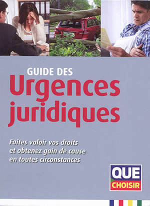 Guide des urgences juridiques : faites valoir vos droits et obtenez gain de cause en toutes circonstances