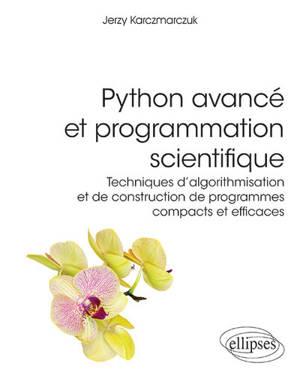 Python avancé et programmation scientifique : techniques d'algorithmisation et de construction de programmes compacts et efficaces