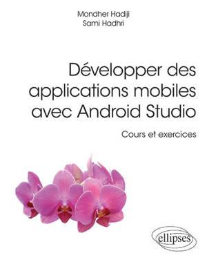 Développer des applications mobiles avec Android Studio : cours et exercices