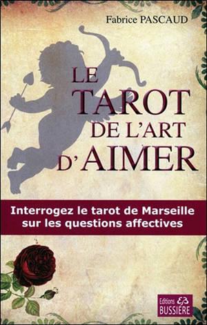 Le tarot de l'art d'aimer : interrogez le tarot de Marseille sur les questions affectives