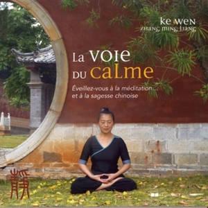 La voie du calme : éveillez-vous à la méditation... et à la sagesse chinoise
