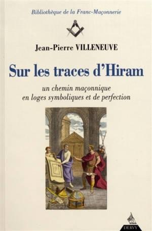 Sur les traces d'Hiram : un chemin maçonnique en loge symbolique et de perfection