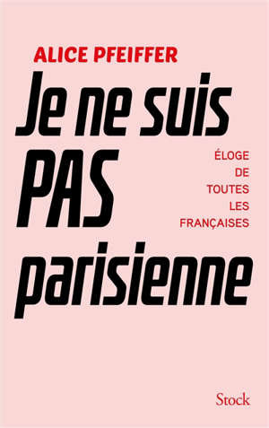 Je ne suis pas parisienne : éloge de toutes les Françaises
