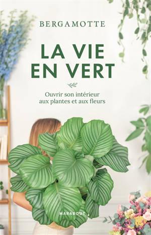 La vie en vert : ouvrir son intérieur aux plantes et aux fleurs