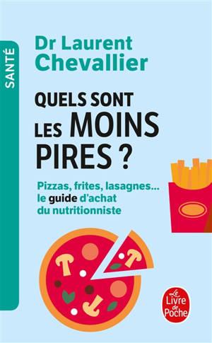 Quels sont les moins pires ? : pizzas, frites, lasagnes... : le guide d'achat du nutritionniste