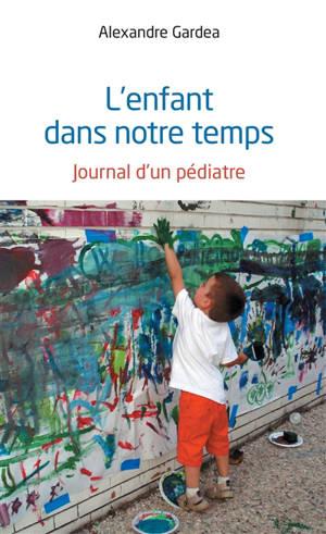 L'enfant dans notre temps : journal d'un pédiatre