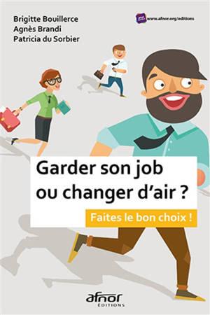 Garder son job ou changer d'air ? : faites le bon choix !